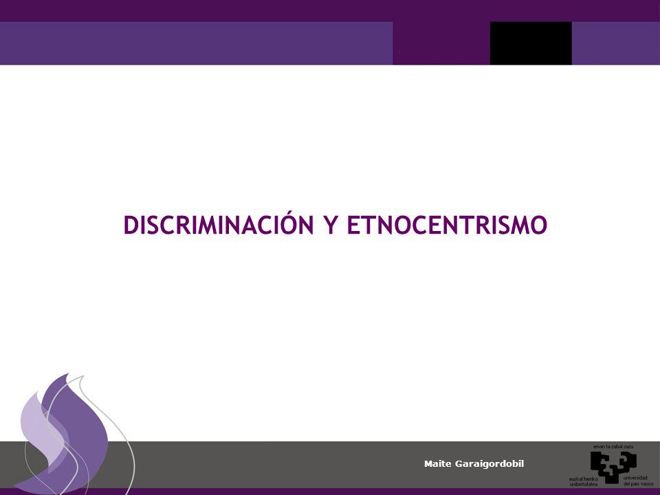 Maite Garaigordobil DISCRIMINACIÓN Y ETNOCENTRISMO