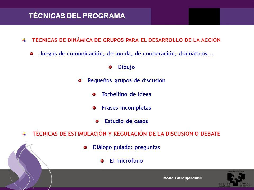 Maite Garaigordobil TÉCNICAS DEL PROGRAMA TÉCNICAS DE DINÁMICA DE GRUPOS PARA EL DESARROLLO DE LA ACCIÓN Juegos de comunicación, de ayuda, de cooperación, dramáticos...