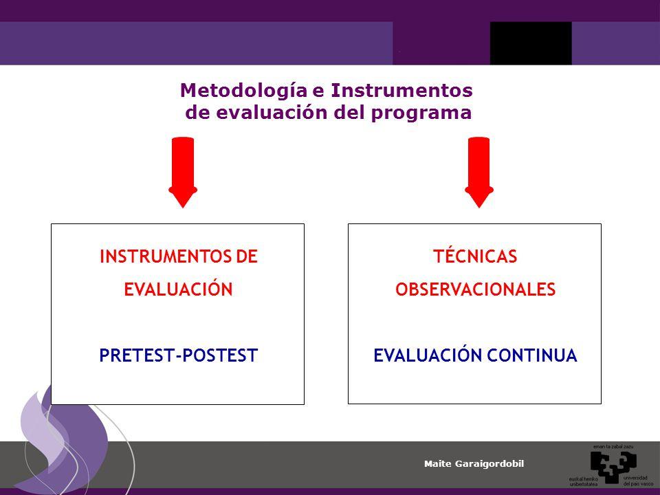 Maite Garaigordobil Metodología e Instrumentos de evaluación del programa INSTRUMENTOS DE EVALUACIÓN PRETEST-POSTEST TÉCNICAS OBSERVACIONALES EVALUACIÓN CONTINUA