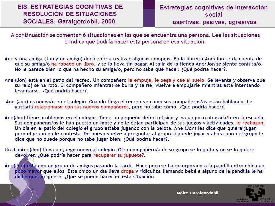 Maite Garaigordobil Estrategias cognitivas de interacción social asertivas, pasivas, agresivas EIS.