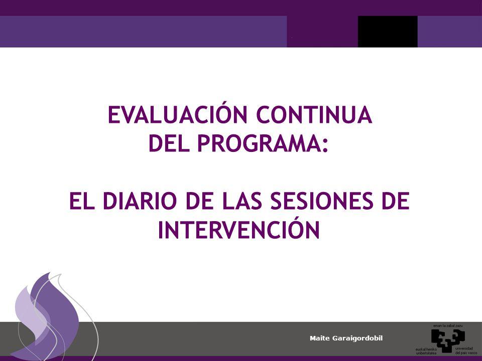 Maite Garaigordobil EVALUACIÓN CONTINUA DEL PROGRAMA: EL DIARIO DE LAS SESIONES DE INTERVENCIÓN