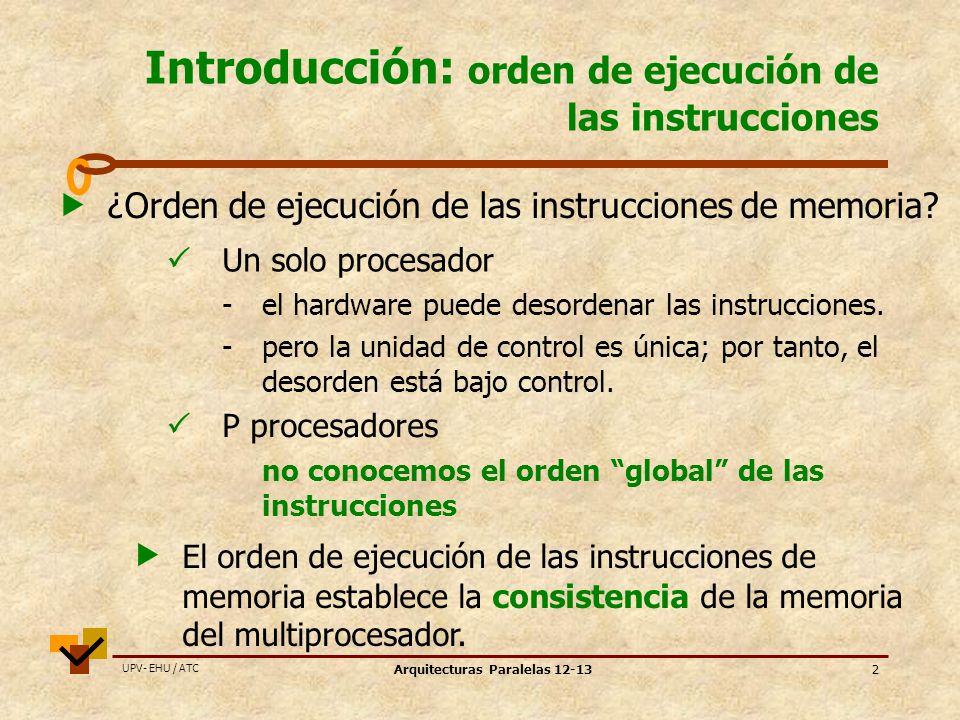 UPV- EHU / ATC Arquitecturas Paralelas 12-132 Introducción: orden de ejecución de las instrucciones ¿Orden de ejecución de las instrucciones de memoria.