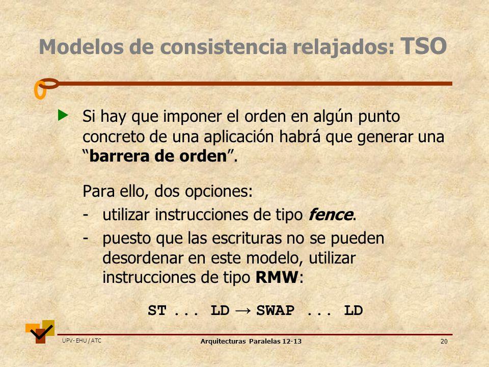 UPV- EHU / ATC Arquitecturas Paralelas 12-1320 Modelos de consistencia relajados: TSO Si hay que imponer el orden en algún punto concreto de una aplicación habrá que generar unabarrera de orden.