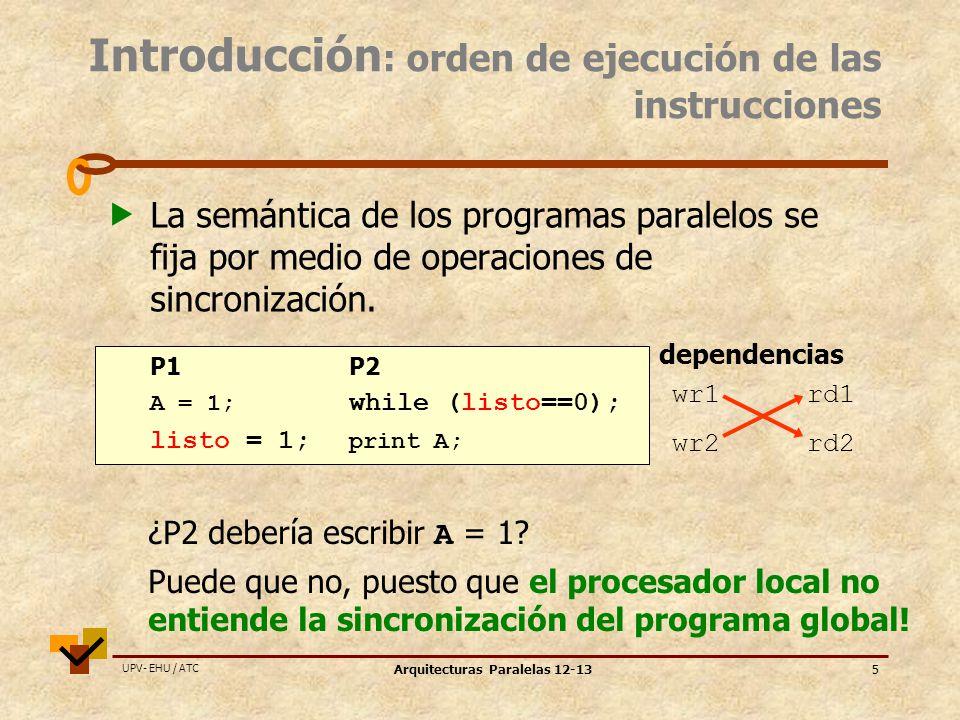 UPV- EHU / ATC Arquitecturas Paralelas 12-1326 Resumen orden de las operaciones de memoria modelo wr>>rdwr>>wr rd>>rd,wr sincr.