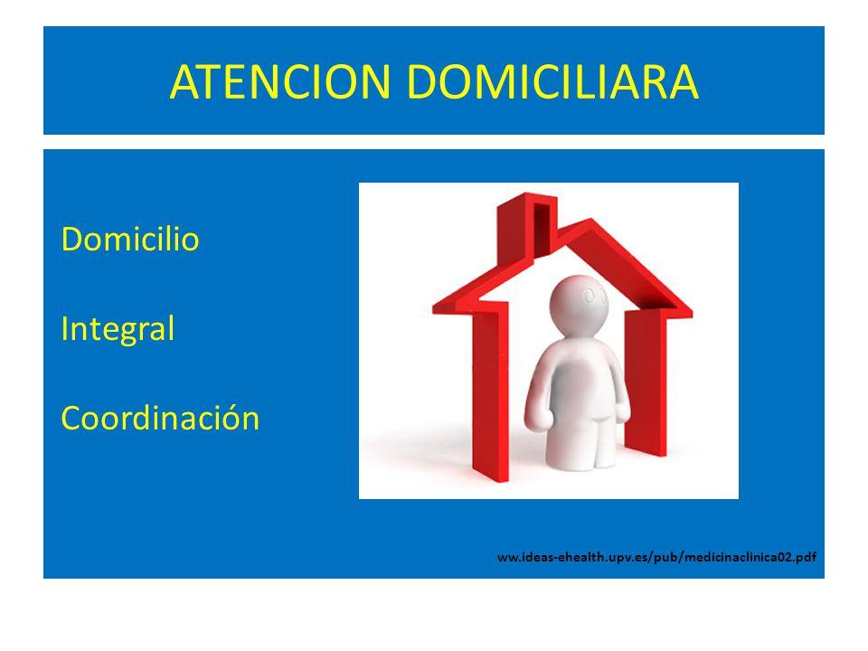 ATENCION DOMICILIARA Domicilio Integral Coordinación ww.ideas-ehealth.upv.es/pub/medicinaclinica02.pdf