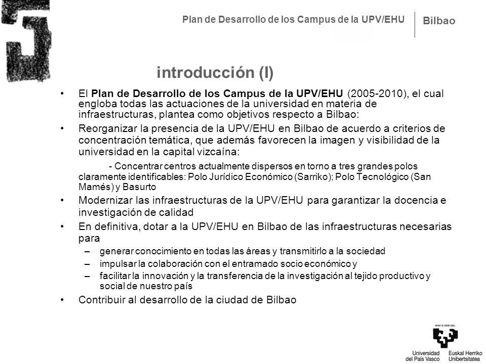 Plan de Desarrollo de los Campus de la UPV/EHU Bilbao El Plan de Desarrollo de los Campus de la UPV/EHU (2005-2010), el cual engloba todas las actuaci