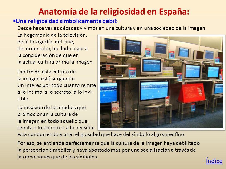 Anatomía de la religiosidad en España: Una religiosidad simbólicamente débil: Desde hace varias décadas vivimos en una cultura y en una sociedad de la imagen.