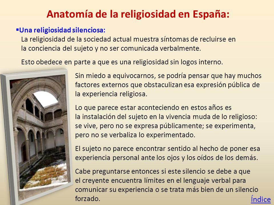 Anatomía de la religiosidad en España: Una religiosidad silenciosa: La religiosidad de la sociedad actual muestra síntomas de recluirse en la conciencia del sujeto y no ser comunicada verbalmente.