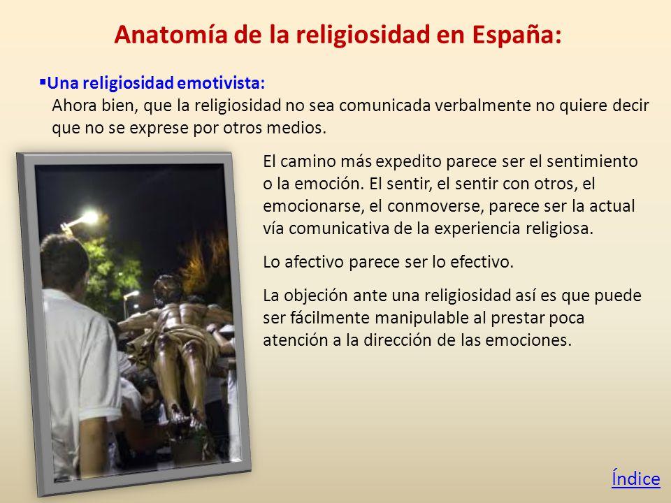 Anatomía de la religiosidad en España: Una religiosidad emotivista: Ahora bien, que la religiosidad no sea comunicada verbalmente no quiere decir que no se exprese por otros medios.