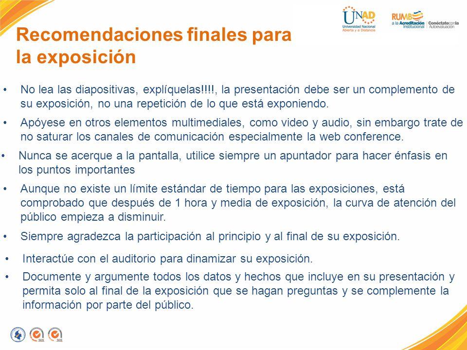 Recomendaciones finales para la exposición No lea las diapositivas, explíquelas!!!!, la presentación debe ser un complemento de su exposición, no una