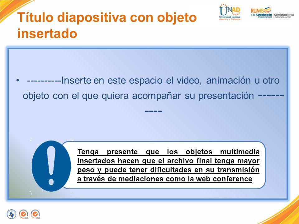 Título diapositiva con objeto insertado ----------Inserte en este espacio el video, animación u otro objeto con el que quiera acompañar su presentació