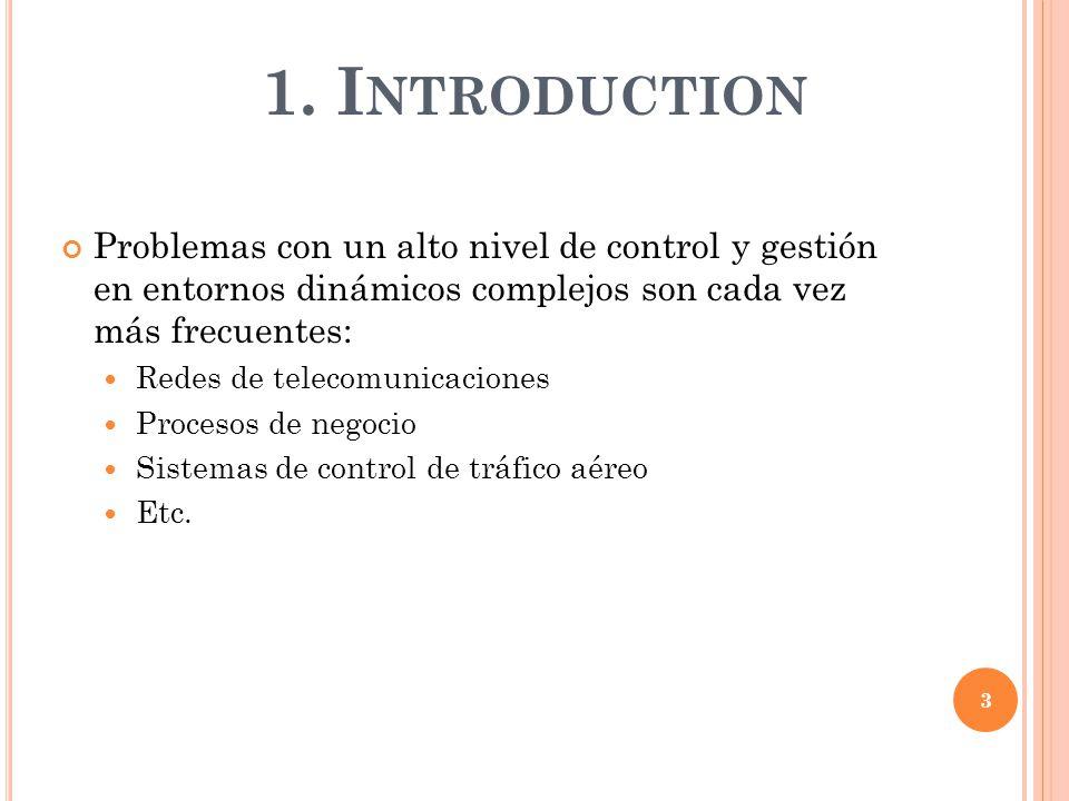 1. I NTRODUCTION Problemas con un alto nivel de control y gestión en entornos dinámicos complejos son cada vez más frecuentes: Redes de telecomunicaci