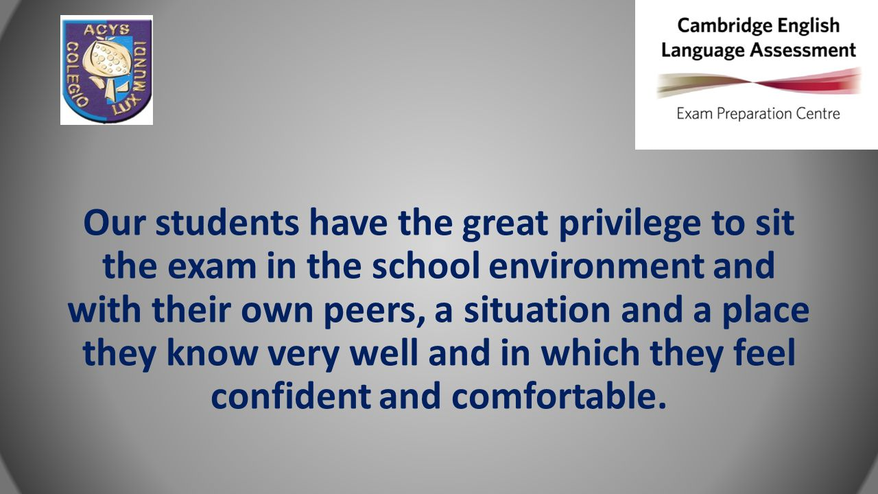 Our students have the great privilege to sit the exam in the school environment and with their own peers, a situation and a place they know very well