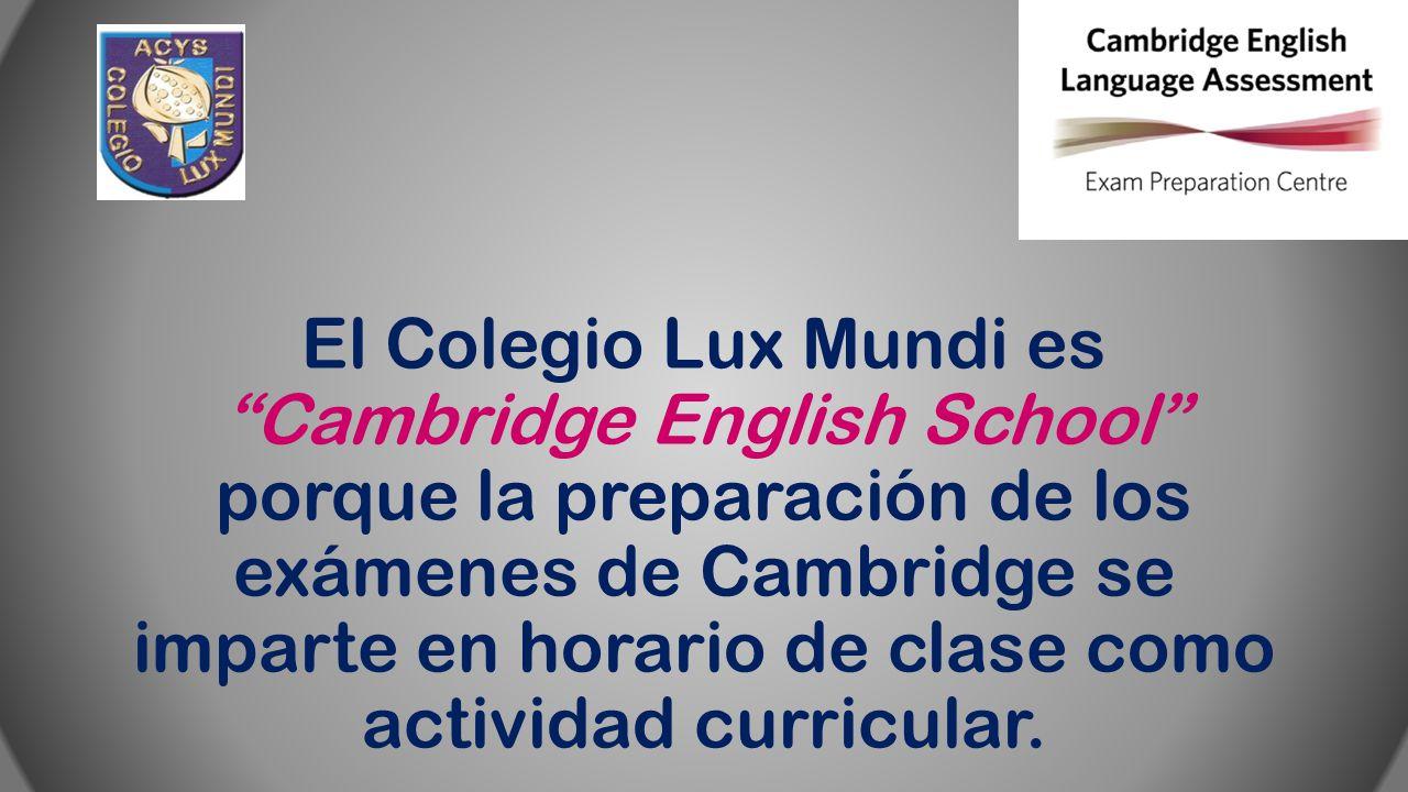 El Colegio Lux Mundi es Cambridge English School porque la preparación de los exámenes de Cambridge se imparte en horario de clase como actividad curr