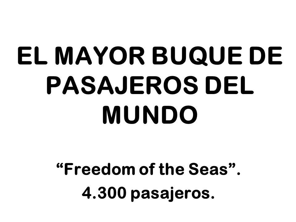 EL MAYOR BUQUE DE PASAJEROS DEL MUNDO Freedom of the Seas. 4.300 pasajeros.