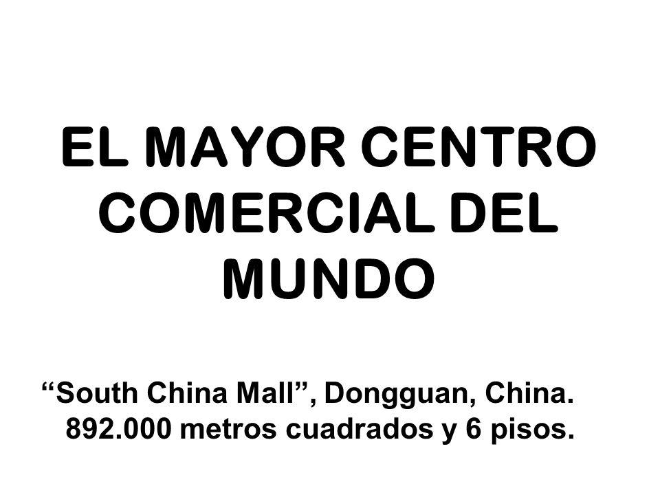 EL MAYOR CENTRO COMERCIAL DEL MUNDO South China Mall, Dongguan, China. 892.000 metros cuadrados y 6 pisos.