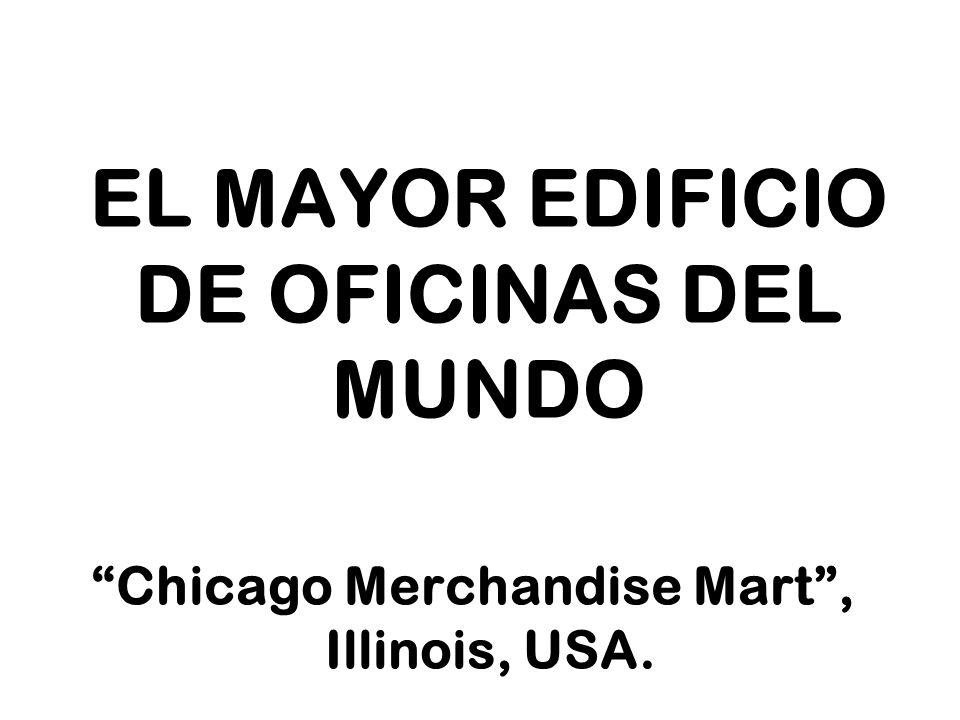 EL MAYOR EDIFICIO DE OFICINAS DEL MUNDO Chicago Merchandise Mart, Illinois, USA.