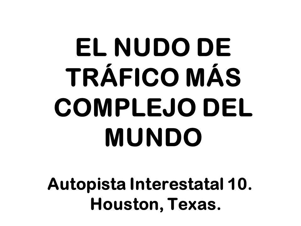 EL NUDO DE TRÁFICO MÁS COMPLEJO DEL MUNDO Autopista Interestatal 10. Houston, Texas.