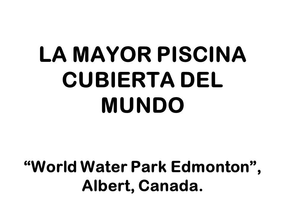 LA MAYOR PISCINA CUBIERTA DEL MUNDO World Water Park Edmonton, Albert, Canada.