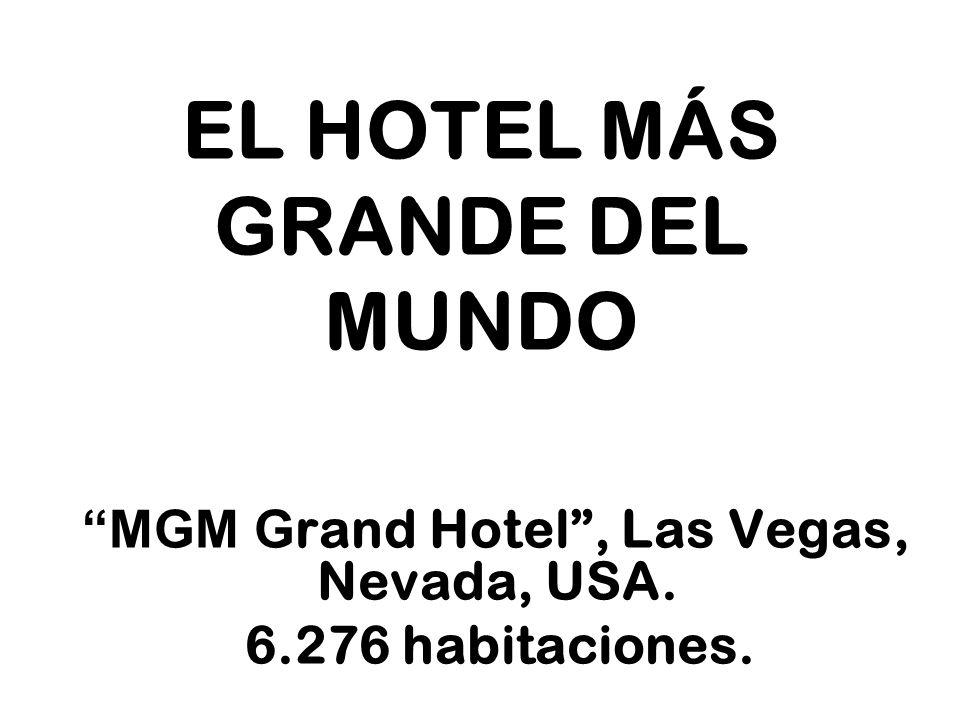 EL HOTEL MÁS GRANDE DEL MUNDO MGM G rand Hotel, Las Vegas, Nevada, USA. 6.276 habitaciones.