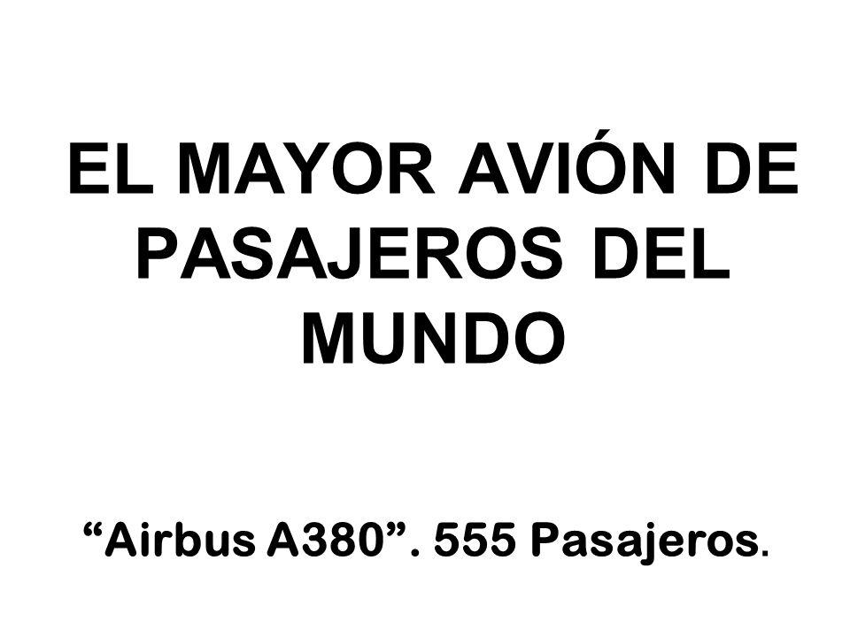 EL MAYOR AVIÓN DE PASAJEROS DEL MUNDO Airbus A380. 555 Pasajeros.