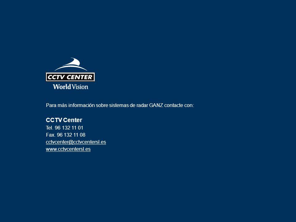 Para más información sobre sistemas de radar GANZ contacte con: CCTV Center Tel. 96 132 11 01 Fax. 96 132 11 08 cctvcenter@cctvcentersl.es www.cctvcen