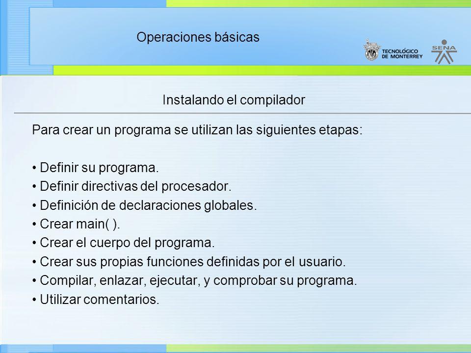 Operaciones básicas Instalando el compilador Para crear un programa se utilizan las siguientes etapas: Definir su programa. Definir directivas del pro