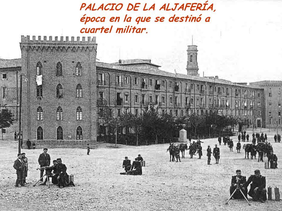 PALACIO DE LA ALJAFERÍA, época en la que se destinó a cuartel militar.
