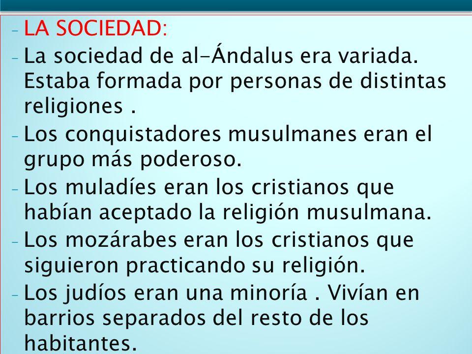 - LA SOCIEDAD: - La sociedad de al-Ándalus era variada. Estaba formada por personas de distintas religiones. - Los conquistadores musulmanes eran el g