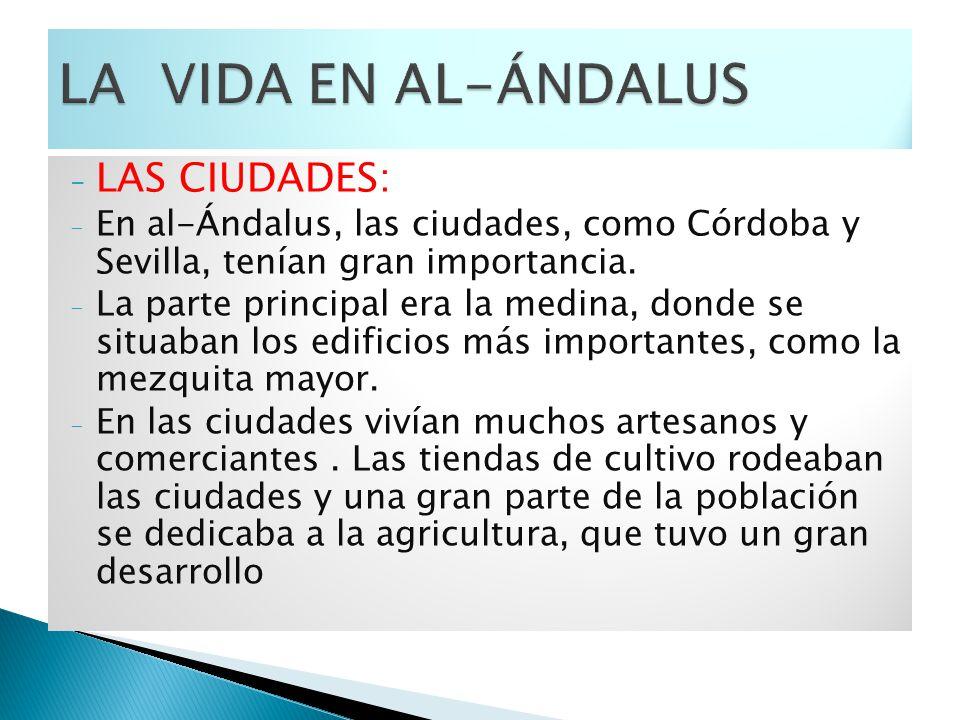 - LAS CIUDADES: - En al-Ándalus, las ciudades, como Córdoba y Sevilla, tenían gran importancia. - La parte principal era la medina, donde se situaban