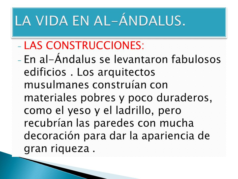 - LAS CONSTRUCCIONES: - En al-Ándalus se levantaron fabulosos edificios. Los arquitectos musulmanes construían con materiales pobres y poco duraderos,