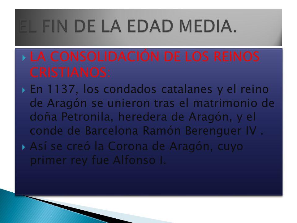 LA CONSOLIDACIÓN DE LOS REINOS CRISTIANOS: En 1137, los condados catalanes y el reino de Aragón se unieron tras el matrimonio de doña Petronila, hered