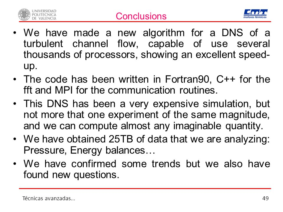 Conclusions We have made a new algorithm for a DNS of a turbulent channel flow, capable of use several thousands of processors, showing an excellent s