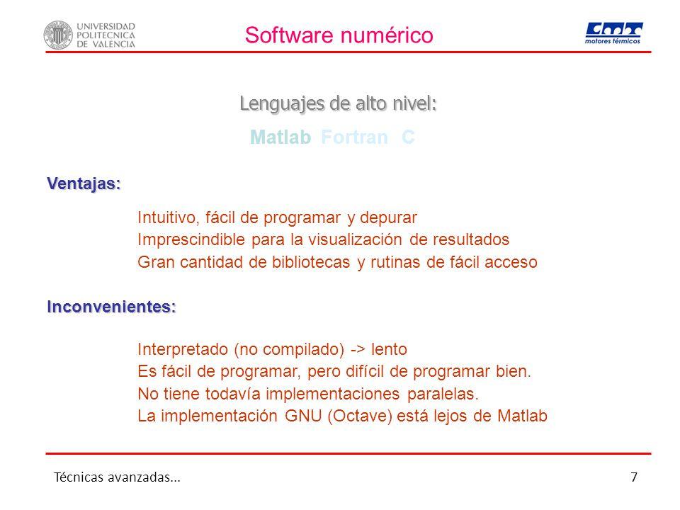 Software numérico Ventajas: Inconvenientes: Lenguajes de alto nivel: Matlab Fortran C Intuitivo, fácil de programar y depurar Imprescindible para la v