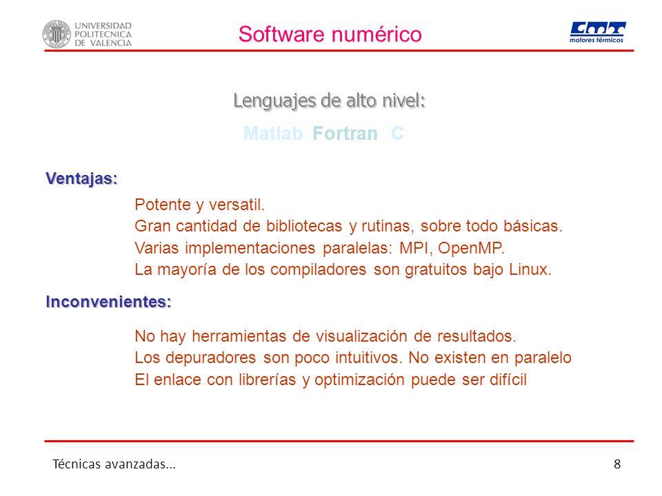 Software numérico Potente y versatil. Gran cantidad de bibliotecas y rutinas, sobre todo básicas. Varias implementaciones paralelas: MPI, OpenMP. La m