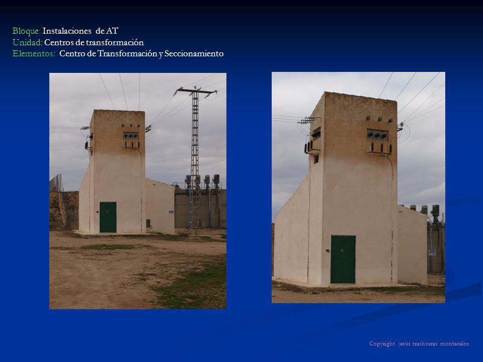 Bloque: Instalaciones de AT Unidad: Centros de transformación Elementos: Centro de Transformación y Seccionamiento Copyright jesús trashorras montecel