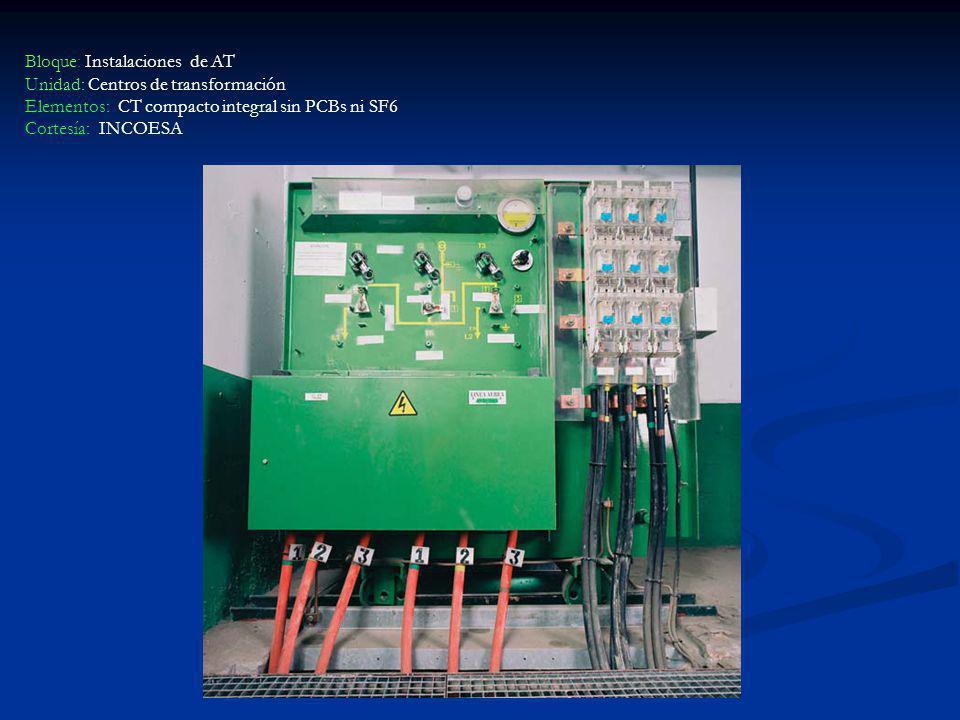 Bloque: Instalaciones de AT Unidad: Centros de transformación Elementos: CT compacto integral sin PCBs ni SF6 Cortesía: INCOESA