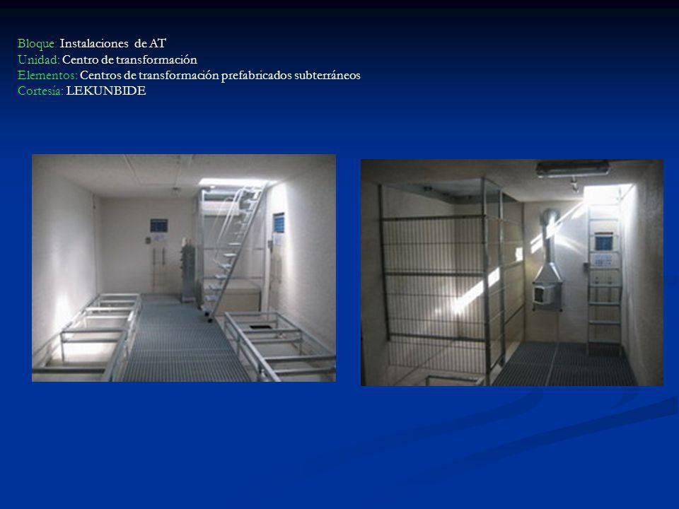 Bloque: Instalaciones de AT Unidad: Centro de transformación Elementos: Centros de transformación prefabricados subterráneos Cortesía: LEKUNBIDE