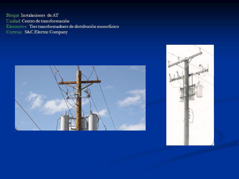 Bloque: Instalaciones de AT Unidad: Centro de transformación Elementos: Tres transformadores de distribución monofásico Cortesía: S&C Electric Company