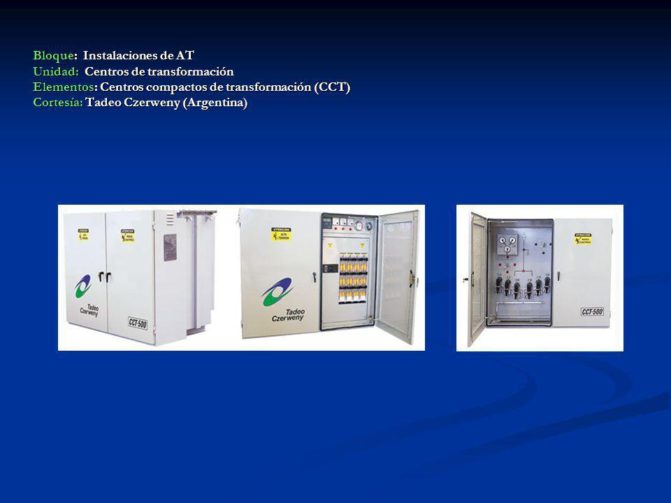 Bloque: Instalaciones de AT Unidad: Centros de transformación Elementos: Centros compactos de transformación (CCT) Cortesía: Tadeo Czerweny (Argentina