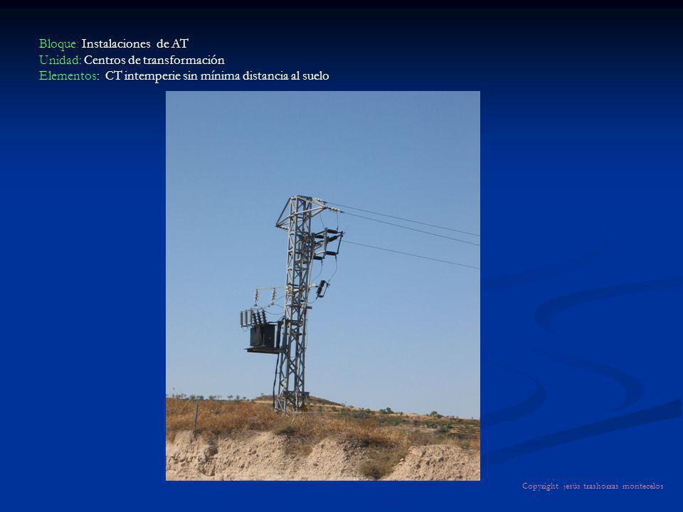Bloque: Instalaciones de AT Unidad: Centros de transformación Elementos: CT intemperie sin mínima distancia al suelo Copyright jesús trashorras montec