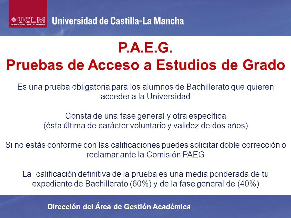 Dirección del Área de Gestión Académica P.A.E.G. Pruebas de Acceso a Estudios de Grado Es una prueba obligatoria para los alumnos de Bachillerato que