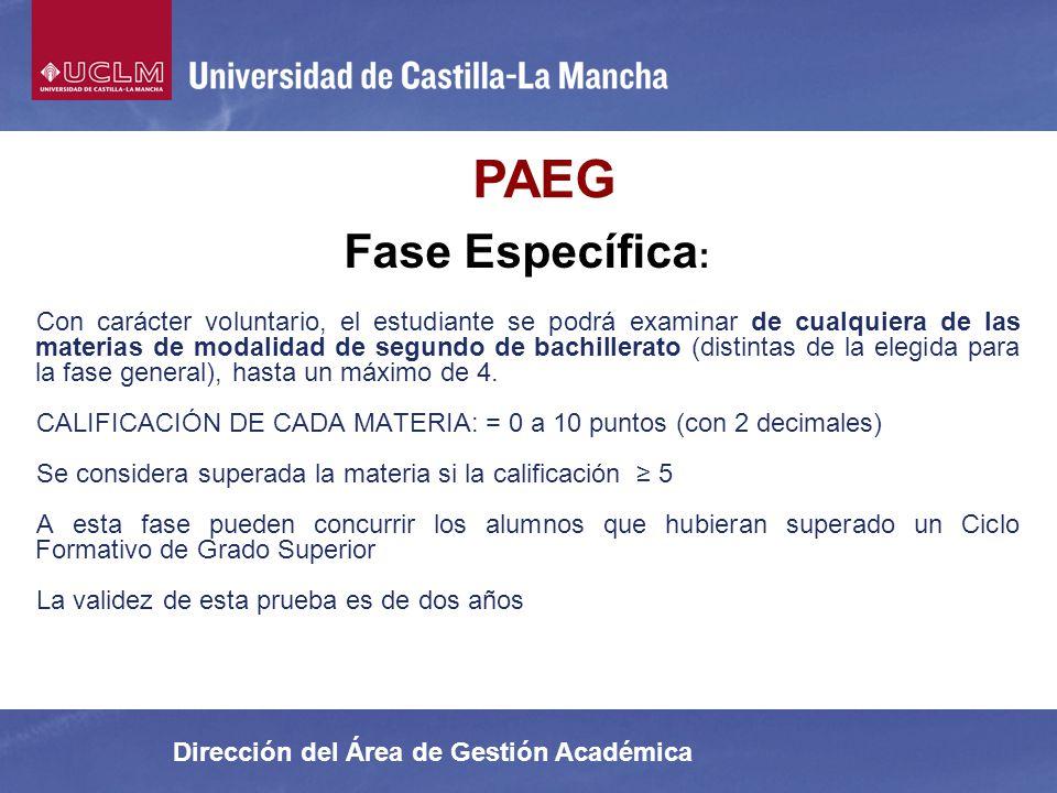 Dirección del Área de Gestión Académica PAEG Fase Específica : Con carácter voluntario, el estudiante se podrá examinar de cualquiera de las materias