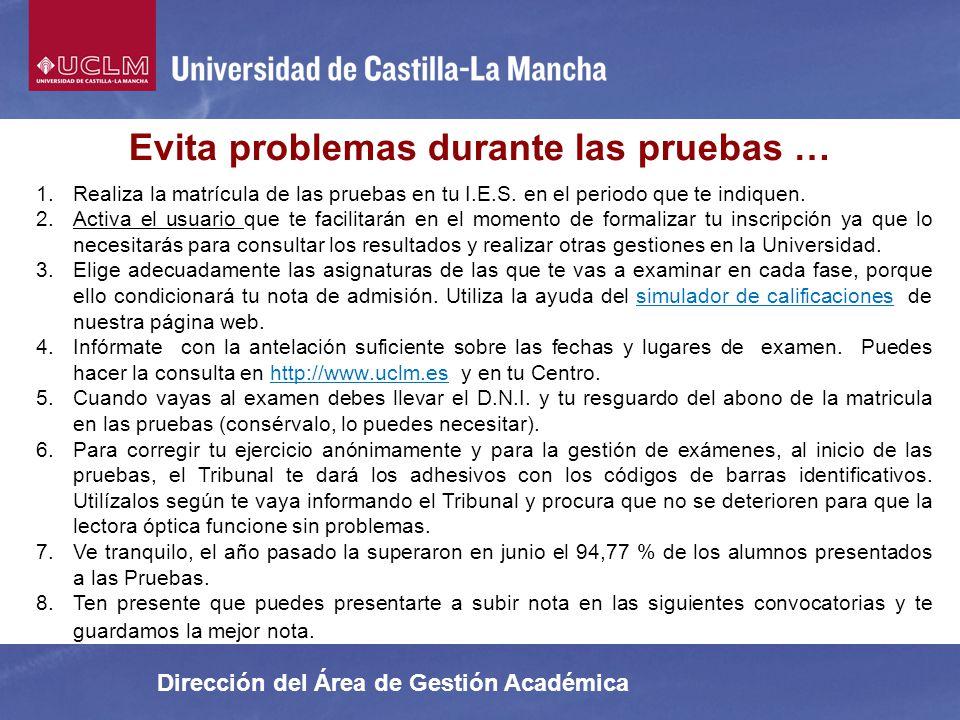 Dirección del Área de Gestión Académica Evita problemas durante las pruebas … 1.Realiza la matrícula de las pruebas en tu I.E.S. en el periodo que te