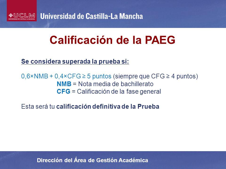 Dirección del Área de Gestión Académica Calificación de la PAEG Se considera superada la prueba si: 0,6×NMB + 0,4×CFG 5 puntos (siempre que CFG 4 punt
