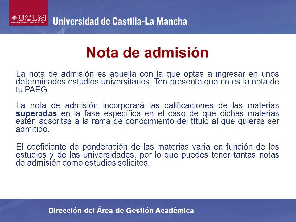 Dirección del Área de Gestión Académica Nota de admisión La nota de admisión es aquella con la que optas a ingresar en unos determinados estudios univ