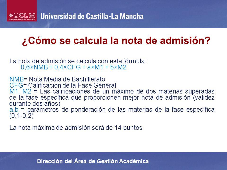 Dirección del Área de Gestión Académica ¿Cómo se calcula la nota de admisión? La nota de admisión se calcula con esta fórmula: 0,6×NMB + 0,4×CFG + a×M