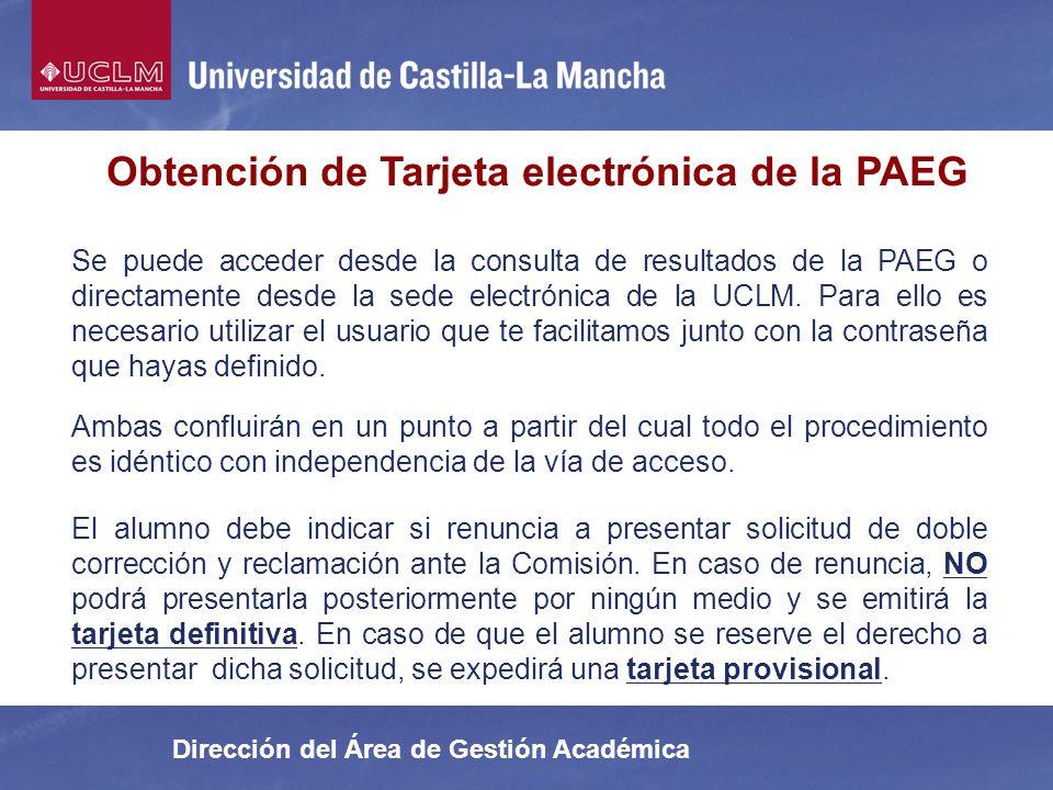 Dirección del Área de Gestión Académica Obtención de Tarjeta electrónica de la PAEG Se puede acceder desde la consulta de resultados de la PAEG o dire