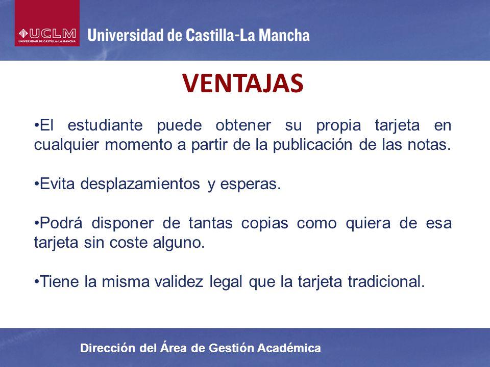 Dirección del Área de Gestión Académica VENTAJAS El estudiante puede obtener su propia tarjeta en cualquier momento a partir de la publicación de las
