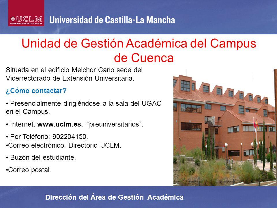 Unidad de Gestión Académica del Campus de Cuenca Dirección del Área de Gestión Académica Situada en el edificio Melchor Cano sede del Vicerrectorado d